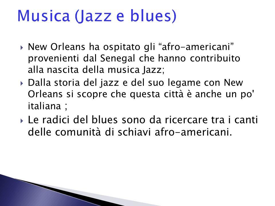 Musica (Jazz e blues) New Orleans ha ospitato gli afro-americani provenienti dal Senegal che hanno contribuito alla nascita della musica Jazz;