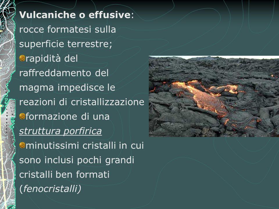 Vulcaniche o effusive: rocce formatesi sulla superficie terrestre;