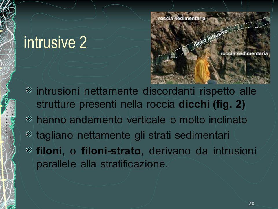 intrusive 2 intrusioni nettamente discordanti rispetto alle strutture presenti nella roccia dicchi (fig. 2)