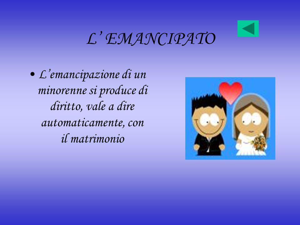 L' EMANCIPATO L'emancipazione di un minorenne si produce di diritto, vale a dire automaticamente, con il matrimonio.