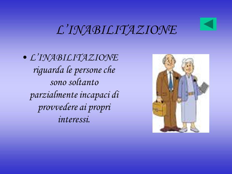 L'INABILITAZIONE L'INABILITAZIONE riguarda le persone che sono soltanto parzialmente incapaci di provvedere ai propri interessi.