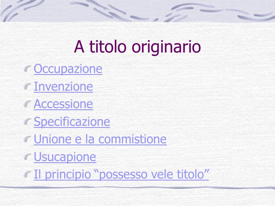 A titolo originario Occupazione Invenzione Accessione Specificazione
