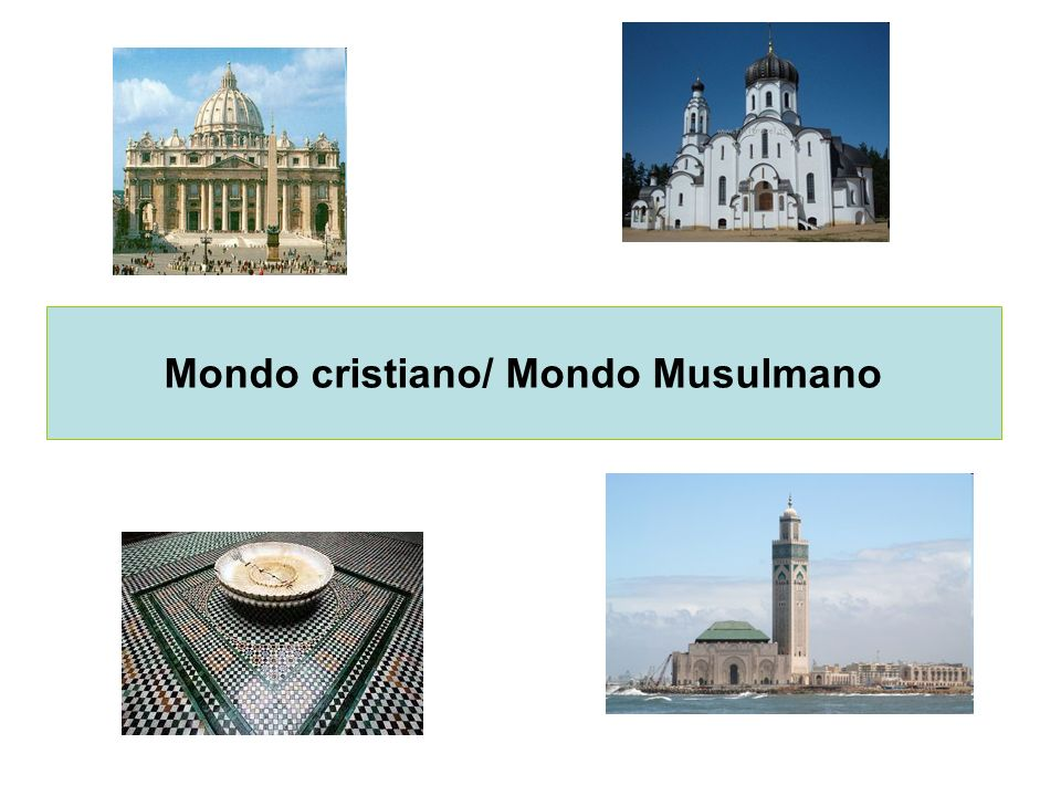 Mondo cristiano/ Mondo Musulmano