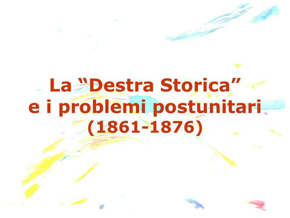 La Destra Storica e i problemi postunitari (1861-1876)