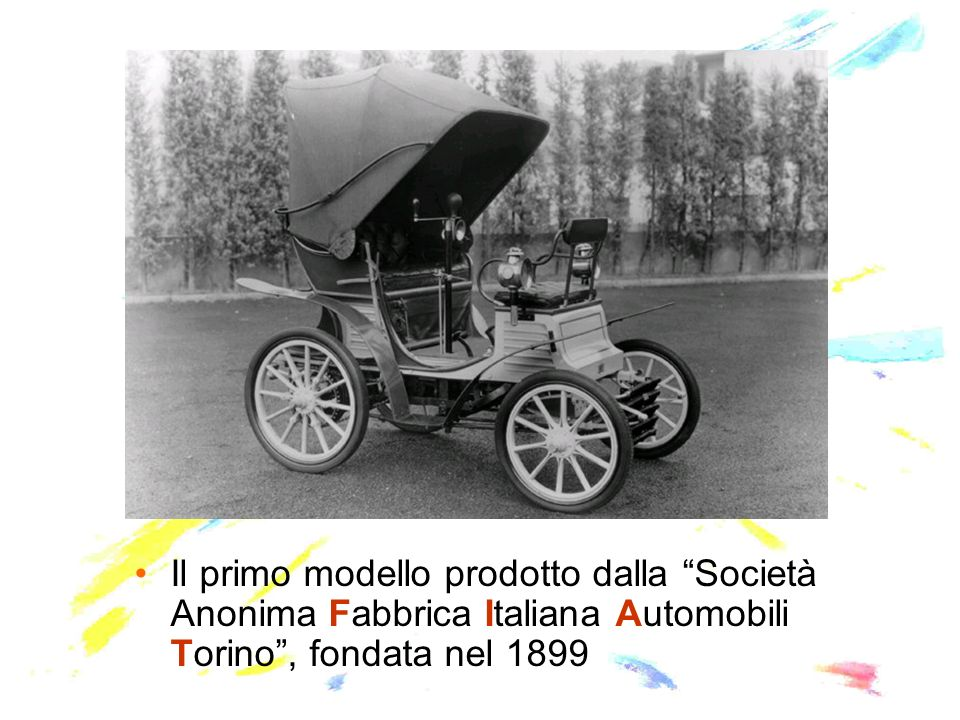 Il primo modello prodotto dalla Società Anonima Fabbrica Italiana Automobili Torino , fondata nel 1899