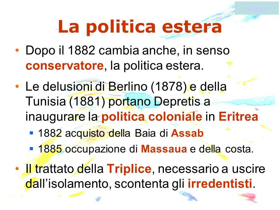 Carta La politica estera. Dopo il 1882 cambia anche, in senso conservatore, la politica estera.