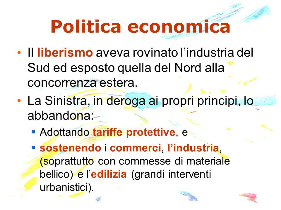 Politica economica Il liberismo aveva rovinato l'industria del Sud ed esposto quella del Nord alla concorrenza estera.