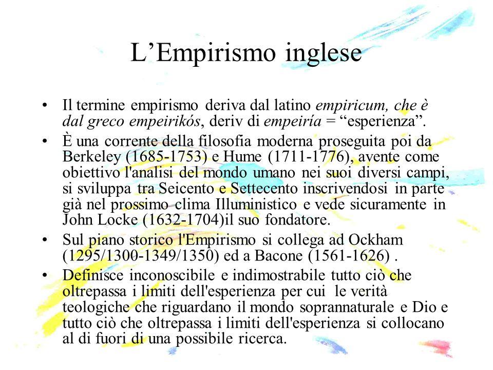 L'Empirismo inglese Il termine empirismo deriva dal latino empiricum, che è dal greco empeirikós, deriv di empeiría = esperienza .