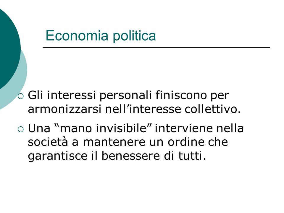 Economia politica Gli interessi personali finiscono per armonizzarsi nell'interesse collettivo.