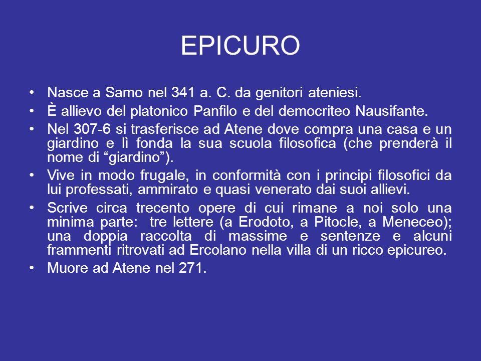 EPICURO Nasce a Samo nel 341 a. C. da genitori ateniesi.