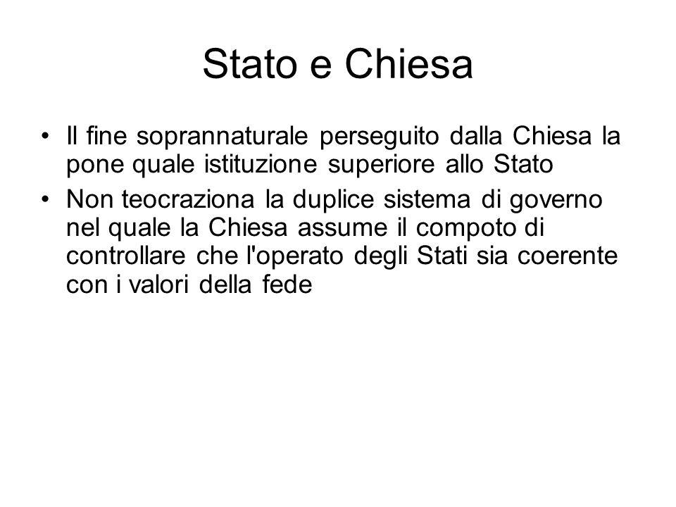 Stato e Chiesa Il fine soprannaturale perseguito dalla Chiesa la pone quale istituzione superiore allo Stato.