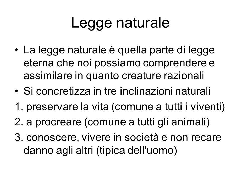 Legge naturale La legge naturale è quella parte di legge eterna che noi possiamo comprendere e assimilare in quanto creature razionali.