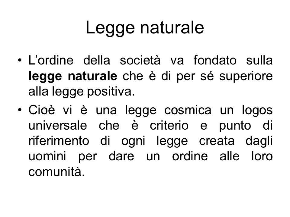 Legge naturaleL'ordine della società va fondato sulla legge naturale che è di per sé superiore alla legge positiva.