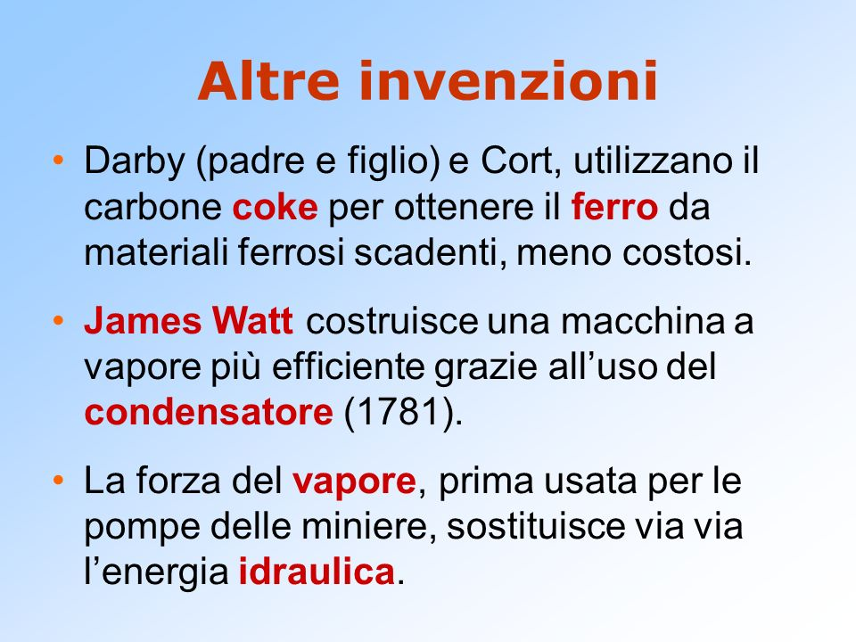 Altre invenzioni Darby (padre e figlio) e Cort, utilizzano il carbone coke per ottenere il ferro da materiali ferrosi scadenti, meno costosi.
