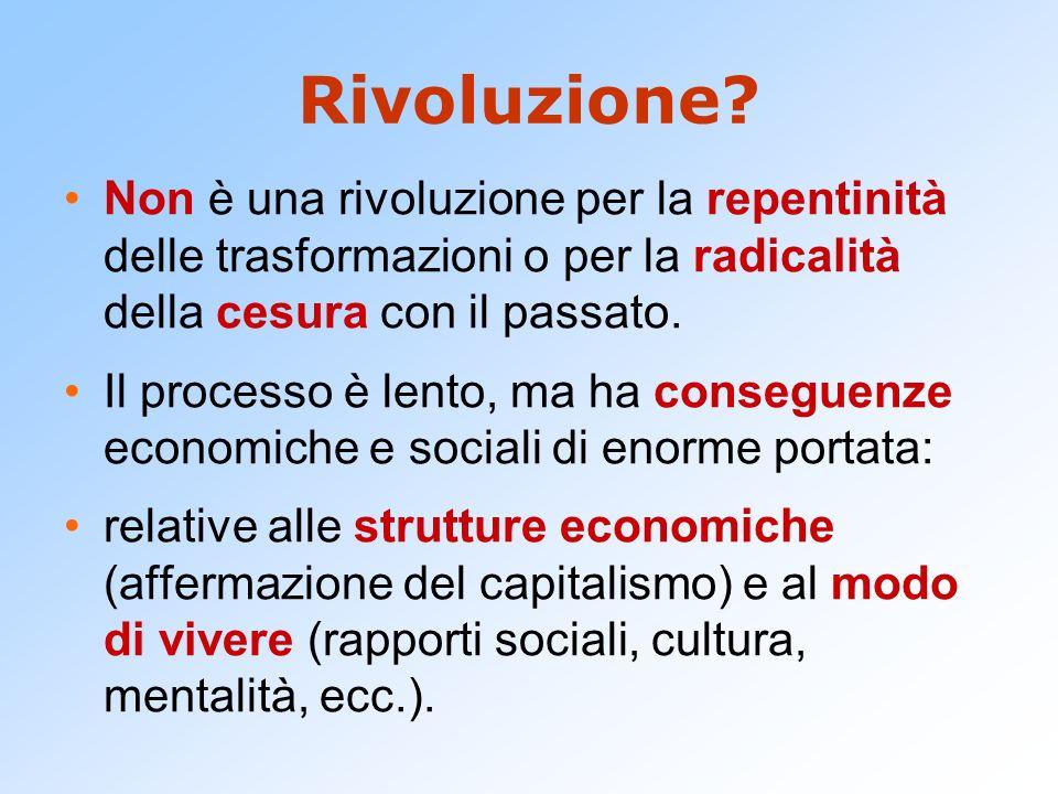 Rivoluzione Non è una rivoluzione per la repentinità delle trasformazioni o per la radicalità della cesura con il passato.