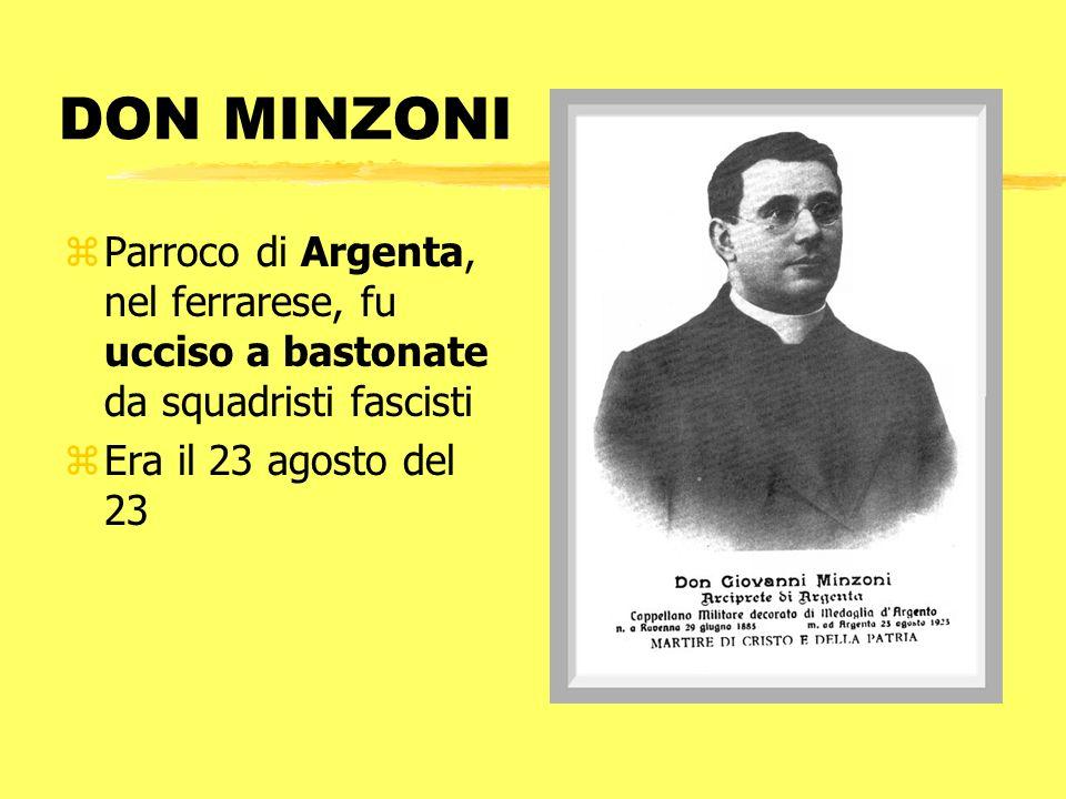 DON MINZONIParroco di Argenta, nel ferrarese, fu ucciso a bastonate da squadristi fascisti.