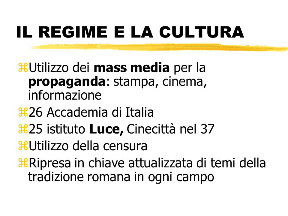 IL REGIME E LA CULTURA Utilizzo dei mass media per la propaganda: stampa, cinema, informazione. 26 Accademia di Italia.