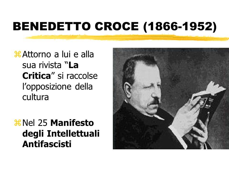 BENEDETTO CROCE (1866-1952) Attorno a lui e alla sua rivista La Critica si raccolse l'opposizione della cultura.