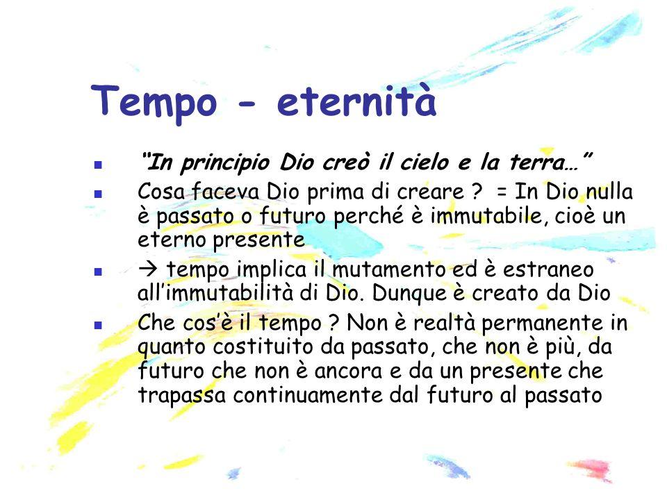 Tempo - eternità In principio Dio creò il cielo e la terra…
