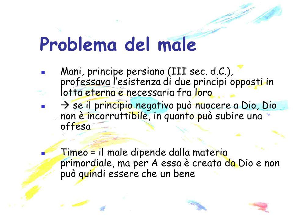 Problema del male Mani, principe persiano (III sec. d.C.), professava l'esistenza di due principi opposti in lotta eterna e necessaria fra loro.