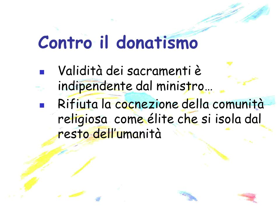 Contro il donatismo Validità dei sacramenti è indipendente dal ministro…