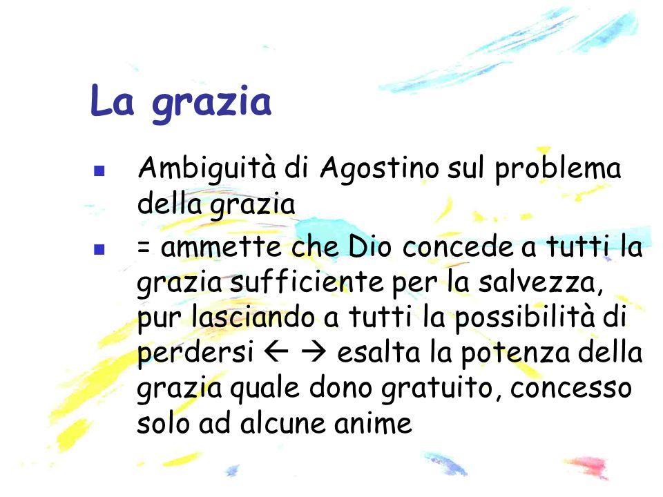 La grazia Ambiguità di Agostino sul problema della grazia
