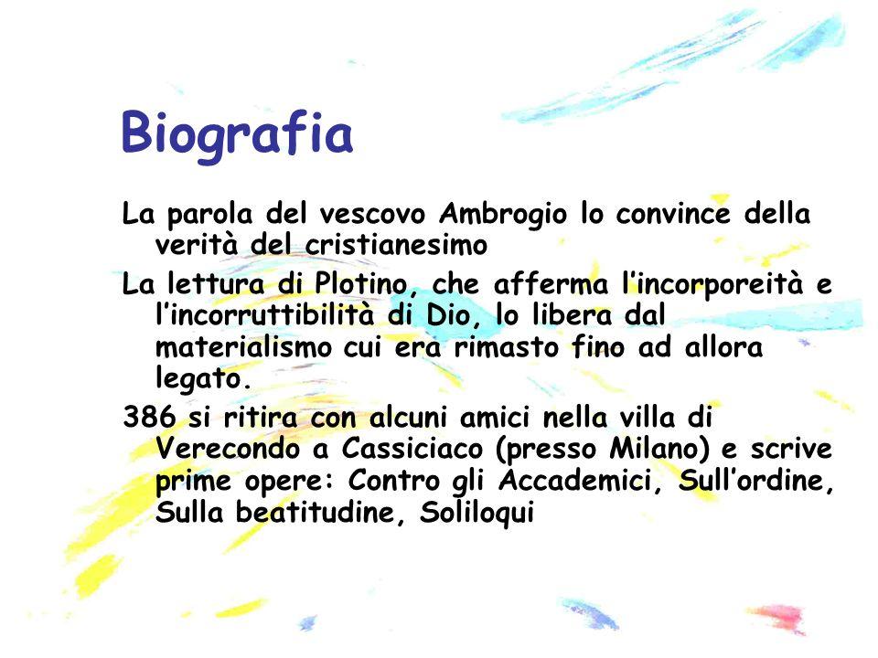 Biografia La parola del vescovo Ambrogio lo convince della verità del cristianesimo.