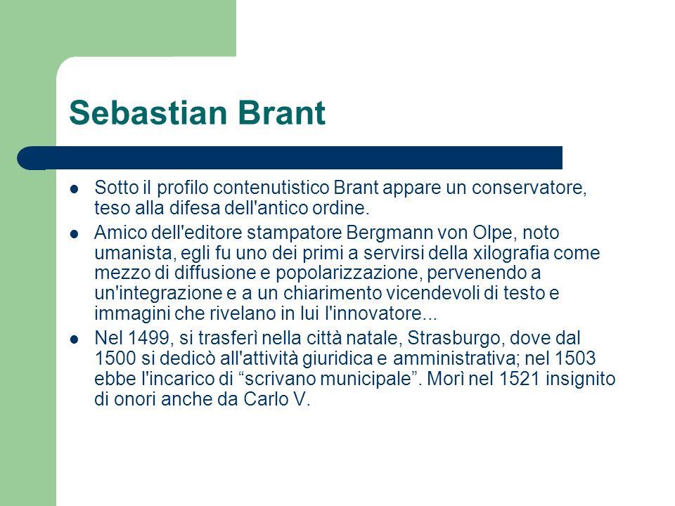 Sebastian Brant Sotto il profilo contenutistico Brant appare un conservatore, teso alla difesa dell antico ordine.