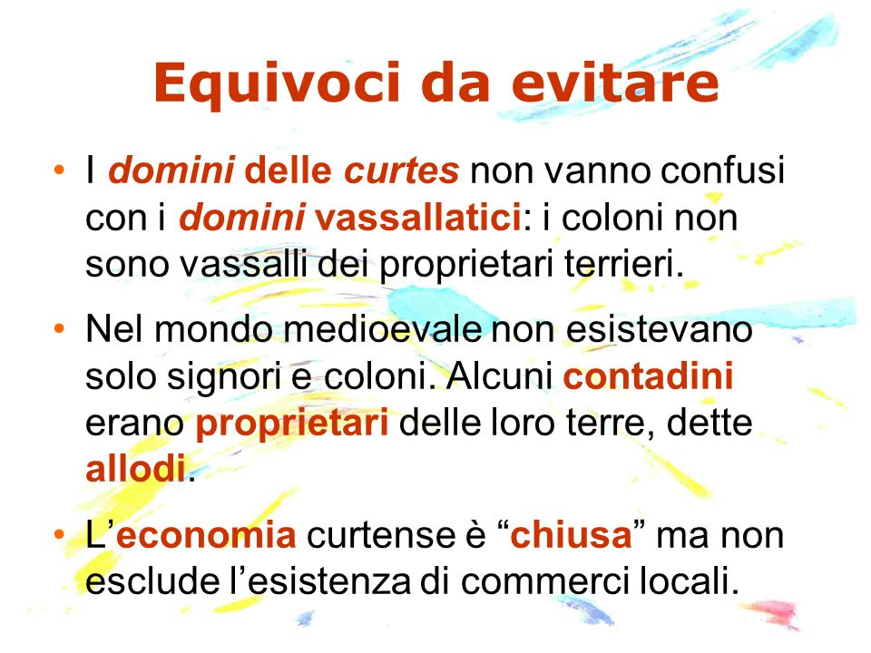 Equivoci da evitare I domini delle curtes non vanno confusi con i domini vassallatici: i coloni non sono vassalli dei proprietari terrieri.