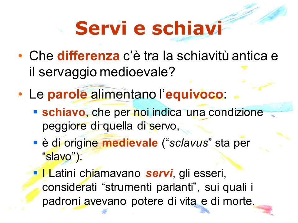 Servi e schiavi Che differenza c'è tra la schiavitù antica e il servaggio medioevale Le parole alimentano l'equivoco: