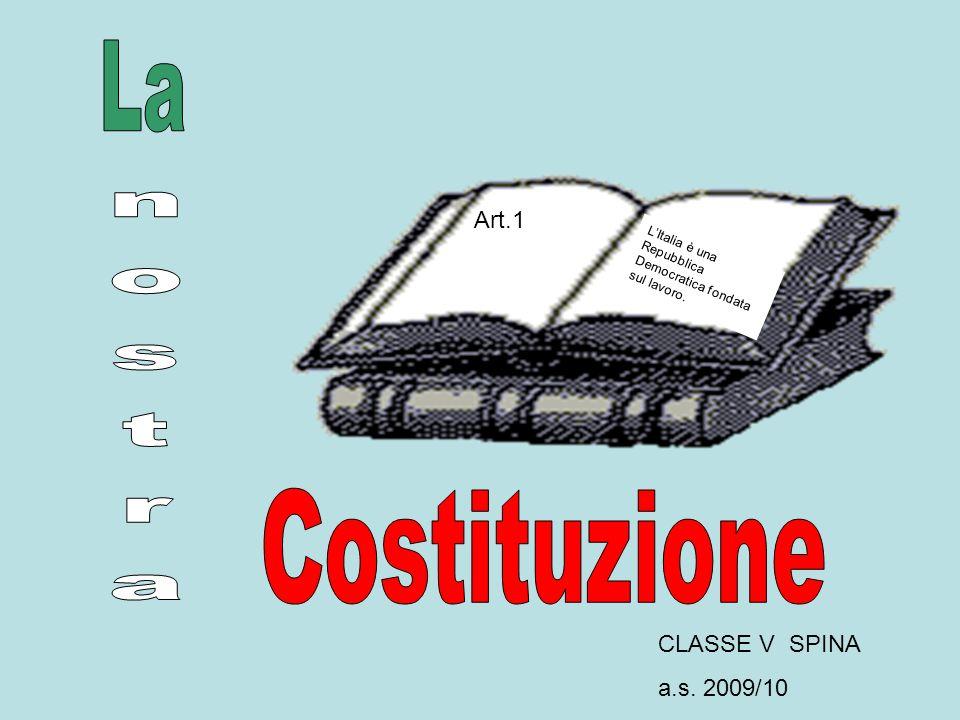 La nostra Costituzione Art.1 CLASSE V SPINA a.s. 2009/10
