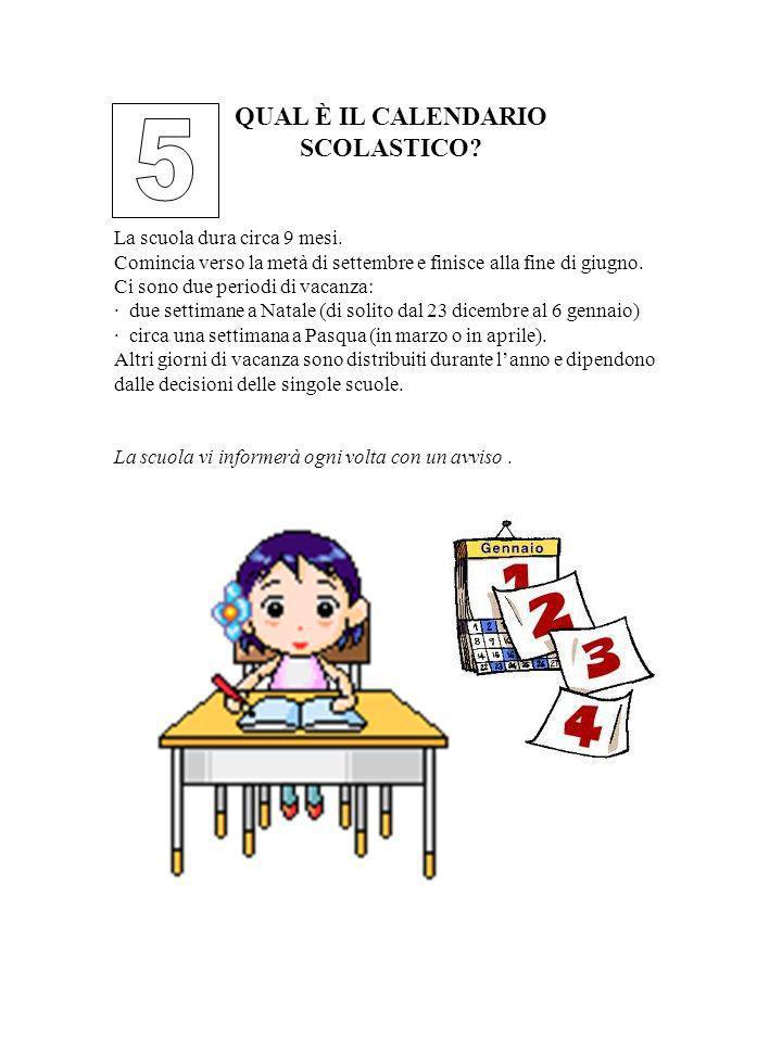 5 QUAL È IL CALENDARIO SCOLASTICO La scuola dura circa 9 mesi.