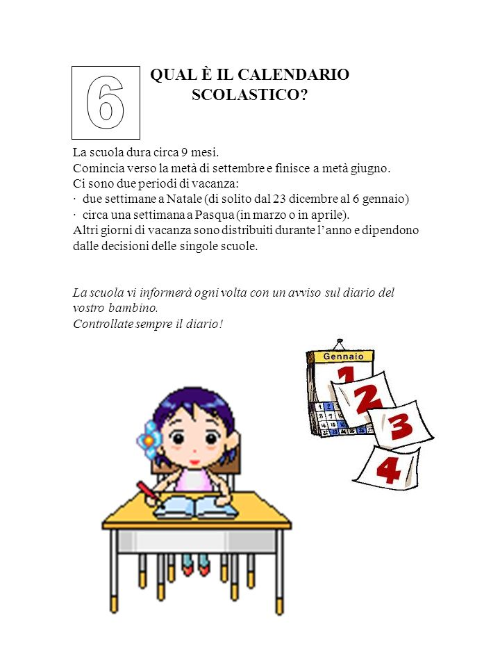 6 QUAL È IL CALENDARIO SCOLASTICO La scuola dura circa 9 mesi.