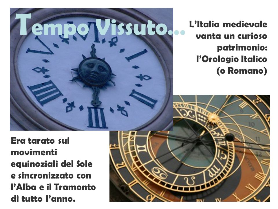 Tempo Vissuto… L'Italia medievale vanta un curioso patrimonio: l'Orologio Italico. (o Romano)