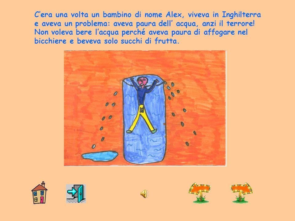 C'era una volta un bambino di nome Alex, viveva in Inghilterra e aveva un problema: aveva paura dell' acqua, anzi il terrore!