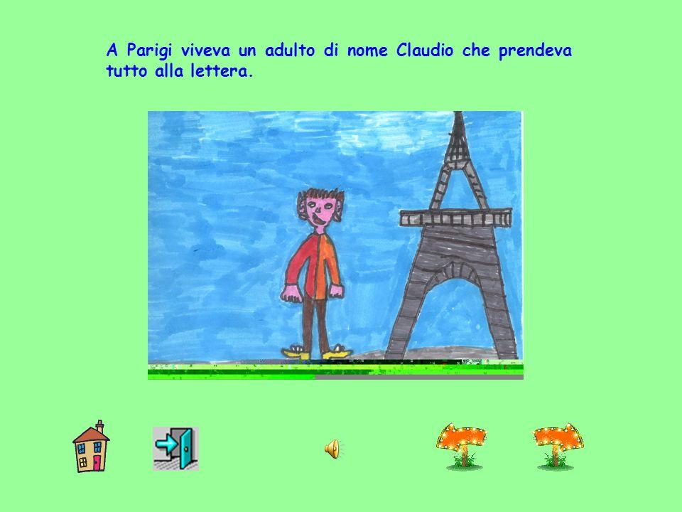 A Parigi viveva un adulto di nome Claudio che prendeva tutto alla lettera.