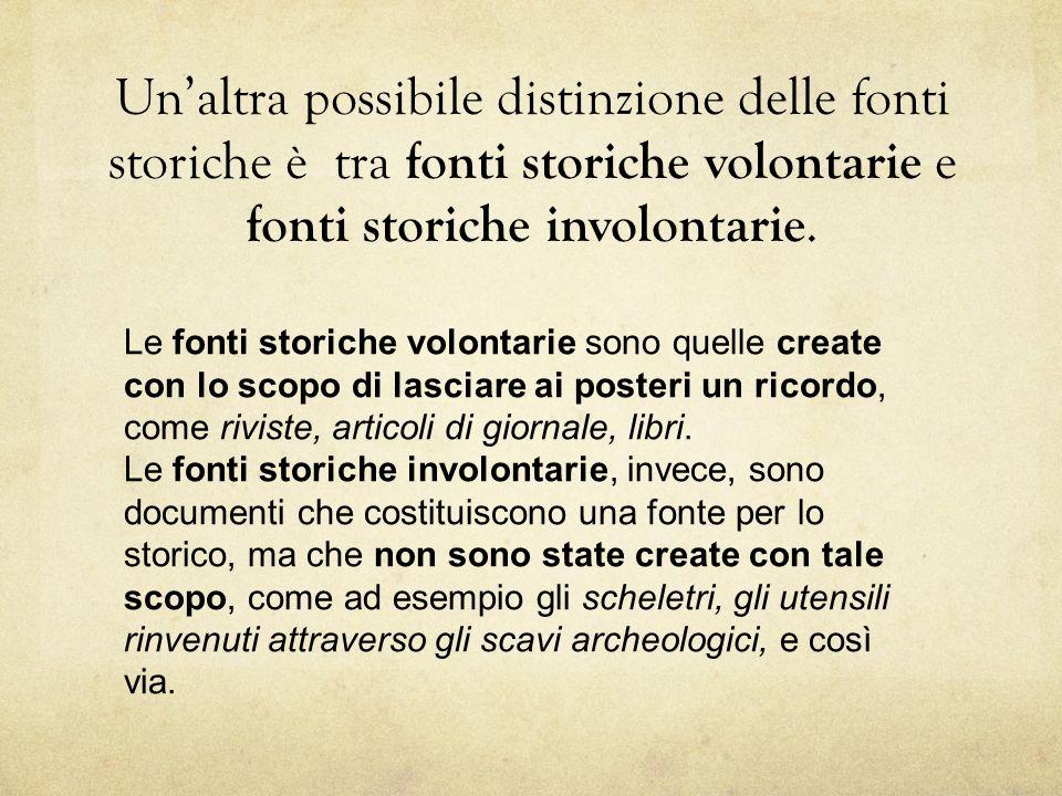 Un'altra possibile distinzione delle fonti storiche è tra fonti storiche volontarie e fonti storiche involontarie.