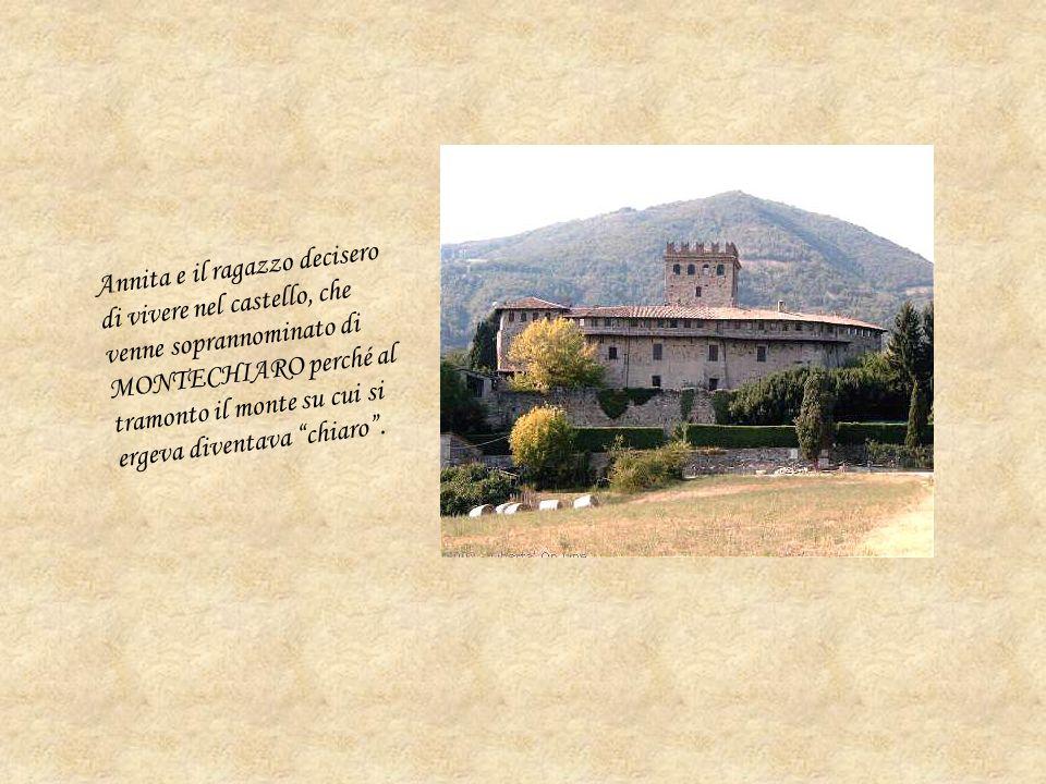 Annita e il ragazzo decisero di vivere nel castello, che venne soprannominato di MONTECHIARO perché al tramonto il monte su cui si ergeva diventava chiaro .