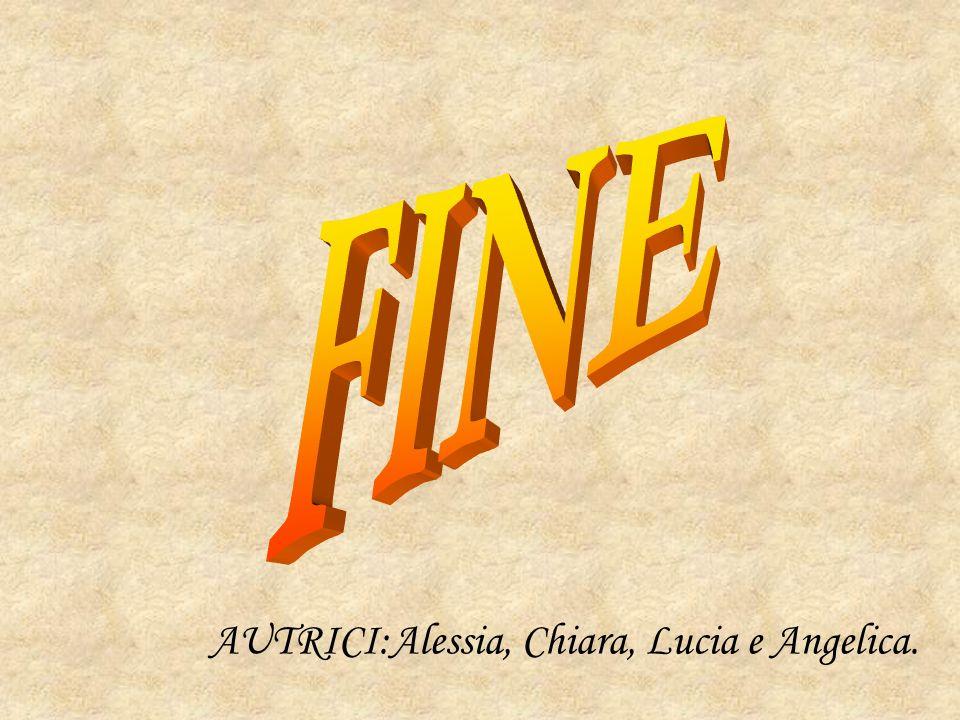 FINE AUTRICI:Alessia, Chiara, Lucia e Angelica.