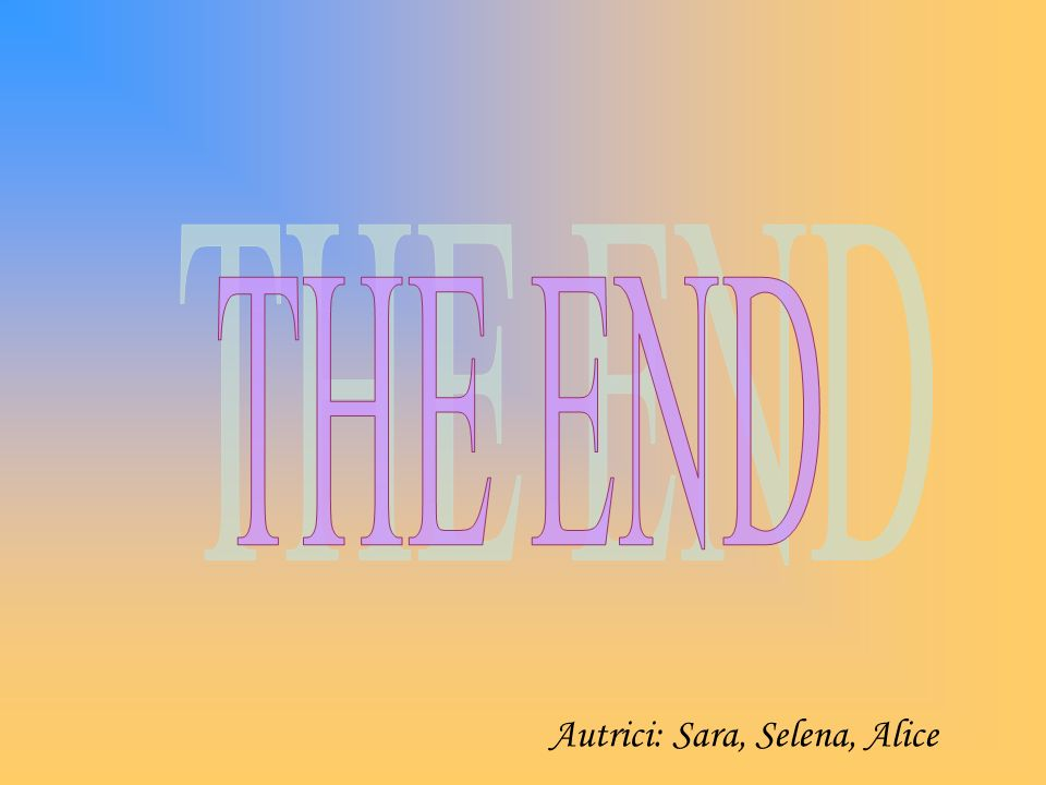 THE END Autrici: Sara, Selena, Alice