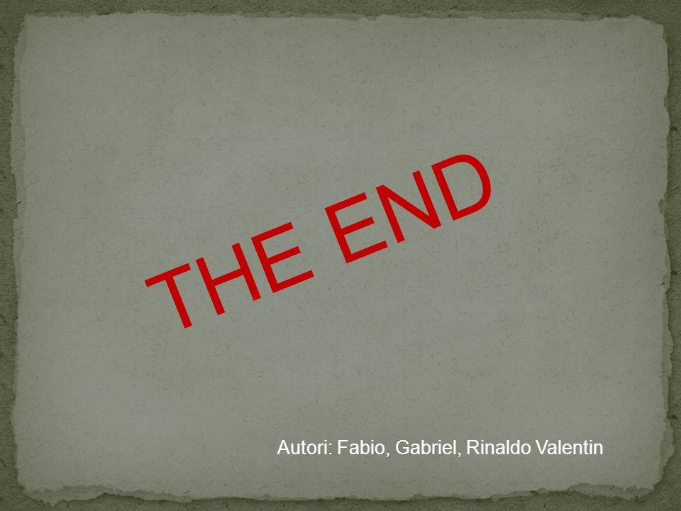 THE END FINE Autori: Fabio, Gabriel, Rinaldo Valentin