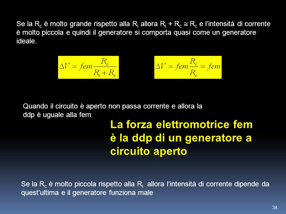 Se la Rc è molto grande rispetto alla Ri allora Ri + Rc  Rc e l'intensità di corrente è molto piccola e quindi il generatore si comporta quasi come un generatore ideale.