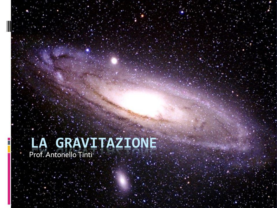 Prof. Antonello Tinti La gravitazione