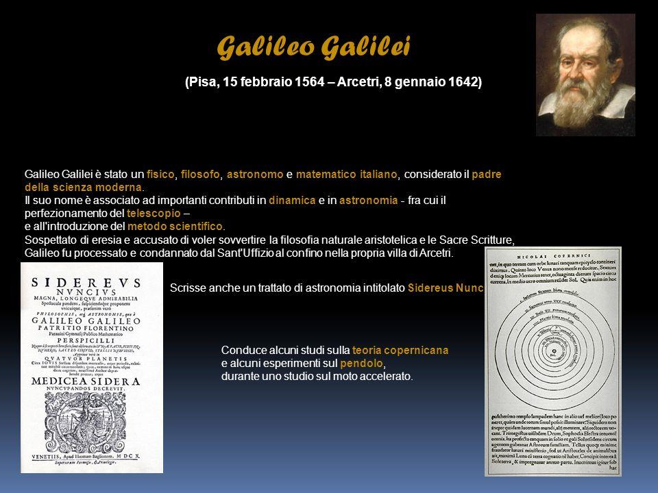 Galileo Galilei (Pisa, 15 febbraio 1564 – Arcetri, 8 gennaio 1642)