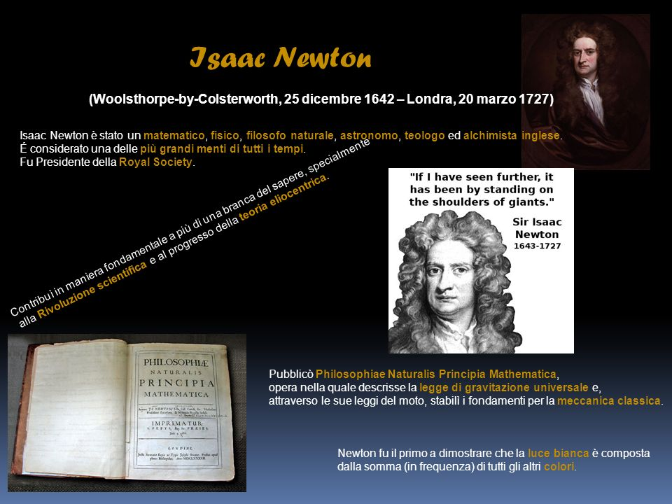 Isaac Newton (Woolsthorpe-by-Colsterworth, 25 dicembre 1642 – Londra, 20 marzo 1727)