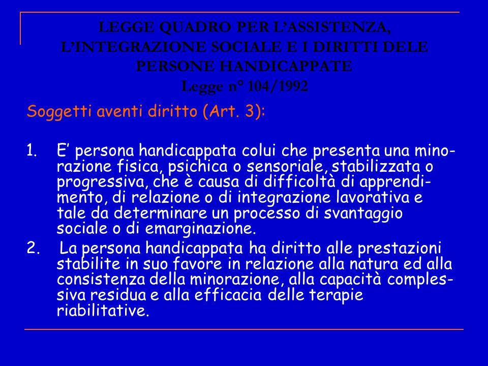 LEGGE QUADRO PER L'ASSISTENZA, L'INTEGRAZIONE SOCIALE E I DIRITTI DELE PERSONE HANDICAPPATE Legge n° 104/1992