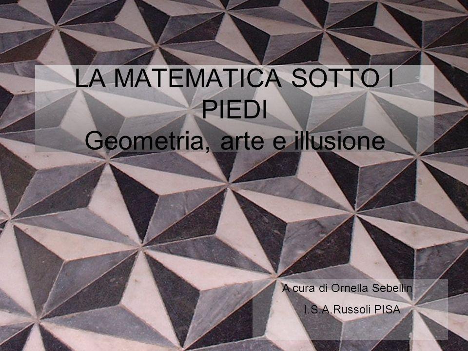 LA MATEMATICA SOTTO I PIEDI Geometria, arte e illusione