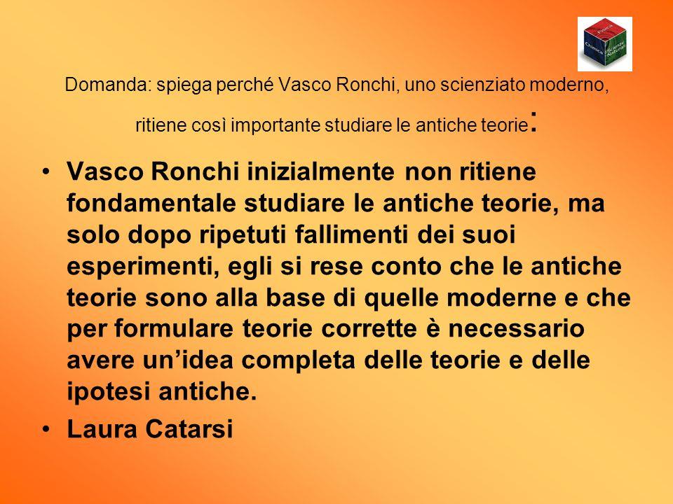 Domanda: spiega perché Vasco Ronchi, uno scienziato moderno, ritiene così importante studiare le antiche teorie:
