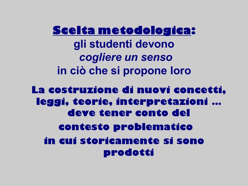 Scelta metodologica: gli studenti devono cogliere un senso in ciò che si propone loro