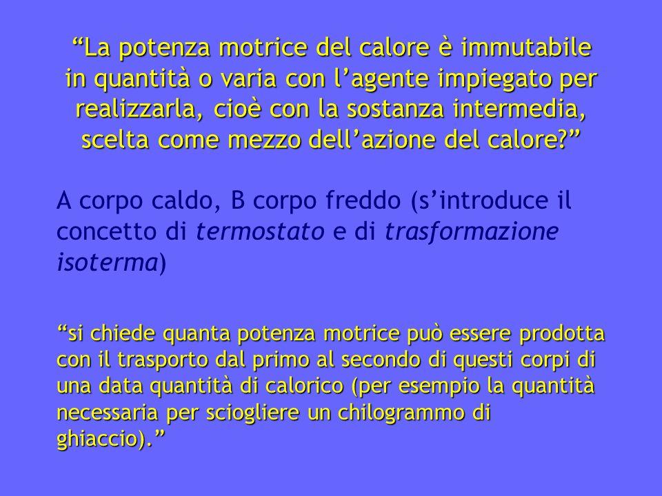 La potenza motrice del calore è immutabile in quantità o varia con l'agente impiegato per realizzarla, cioè con la sostanza intermedia, scelta come mezzo dell'azione del calore